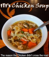 For Recipe Click Here - The Reason the Chicken Didn't Cross the Road Soup (tTt's Chicken Noodle Soup)