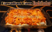 For Recipe Click Here - Rollin Hawaiians (Hawaiian Style Ham Enchiladas)