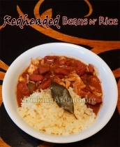 For Recipe Click Here - Tay's Feisty Redheaded Beans N Rice (Louisiana Style-ish Red Beans N Rice)